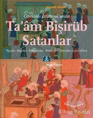Kitap Yayınevi - Osmanlı İstanbul'unda Ta'am Bişirüb Satanlar