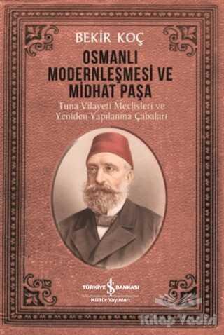 İş Bankası Kültür Yayınları - Osmanlı Modernleşmesi ve Midhat Paşa