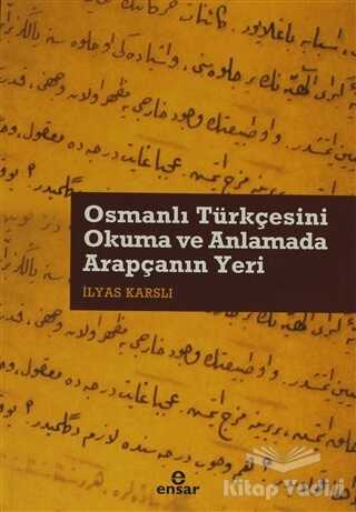 Ensar Neşriyat - Osmanlı Türkçesini Okuma ve Anlamada Arapçanın Yeri