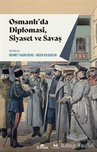 Kronik Kitap - Osmanlı'da Diplomasi, Siyaset ve Savaş