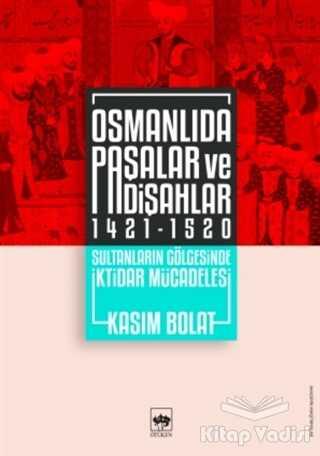 Ötüken Neşriyat - Osmanlıda Paşalar ve Padişahlar 1421 - 1520