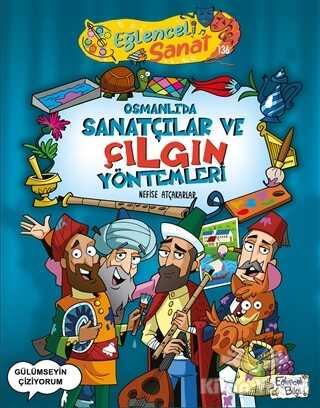Eğlenceli Bilgi Yayınları - Osmanlı'da Sanatçılar ve Çılgın Yöntemleri