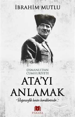Parana Yayınları - Osmanlı'dan Cumhuriyet'e Ata'yı Anlamak