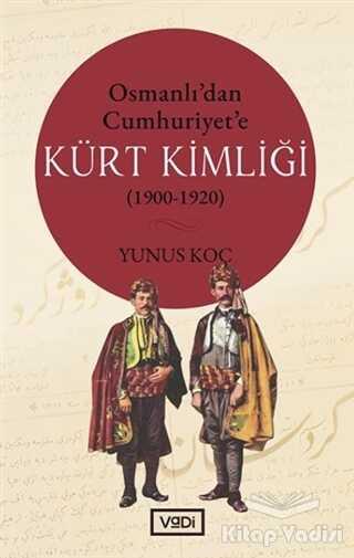 Vadi Yayınları - Osmanlı'dan Cumhuriyet'e Kürt Kimliği (1900-1920)