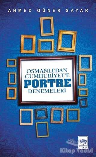 Ötüken Neşriyat - Osmanlı'dan Cumhuriyet'e Portre Denemeleri
