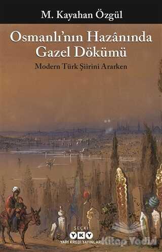 Yapı Kredi Yayınları - Osmanlı'nın Hazanında Gazel Dökümü
