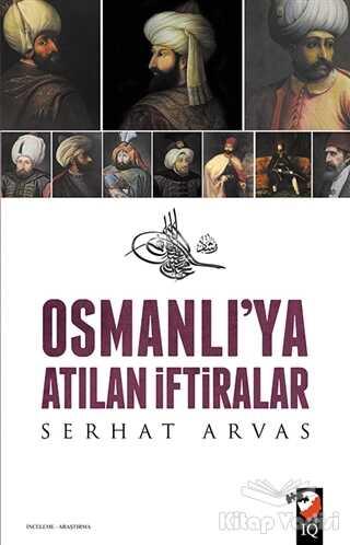 IQ Kültür Sanat Yayıncılık - Osmanlı'ya Atılan İftiralar