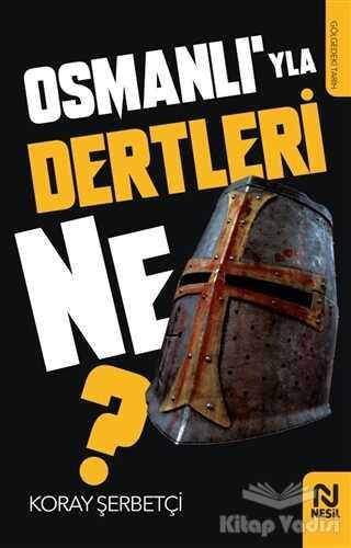 Nesil Yayınları - Osmanlı'yla Dertleri Ne?