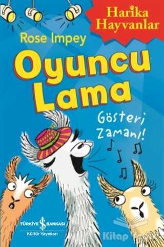 İş Bankası Kültür Yayınları - Oyuncu Lama - Gösteri Zamanı! Harika Hayvanlar