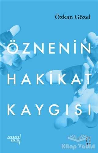 Ketebe Yayınları - Öznenin Hakikat Kaygısı