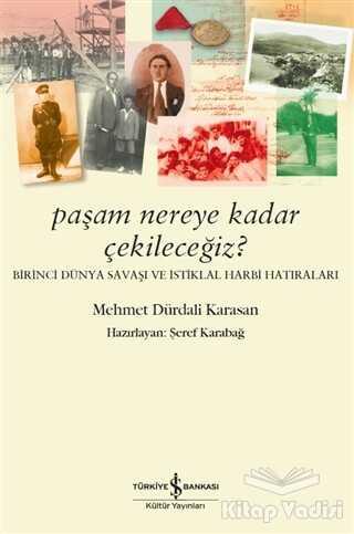 İş Bankası Kültür Yayınları - Paşam Nereye Kadar Çekileceğiz? - Birinci Dünya Savaşı ve İstiklal Harbi Hatıraları