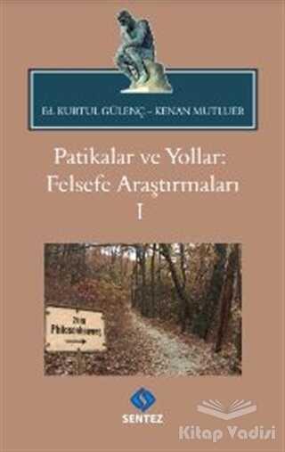 Sentez Yayınları - Patikalar ve Yollar: Felsefe Araştırmaları 1