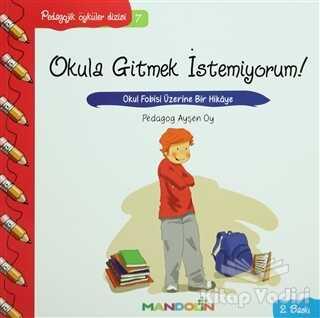 Mandolin Yayınları - Pedagojik Öyküler: 7 - Okula Gitmek İstemiyorum!
