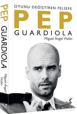 İndigo Kitap - Pep Guardiola: Oyunu Değiştiren Felsefe