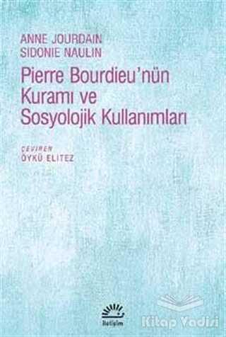 İletişim Yayınevi - Pierre Bourdieu'nün Kuramı ve Sosyolojik Kullanımları
