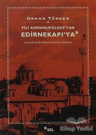 Sel Yayıncılık - Pili Adrianupoleos'tan Edirnekapı'ya