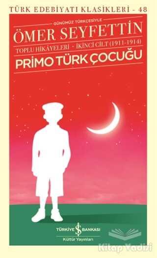 İş Bankası Kültür Yayınları - Primo Türk Çocuğu Toplu Hikayeleri Günümüz Türkçesiyle İkinci Cilt (1911-1914)