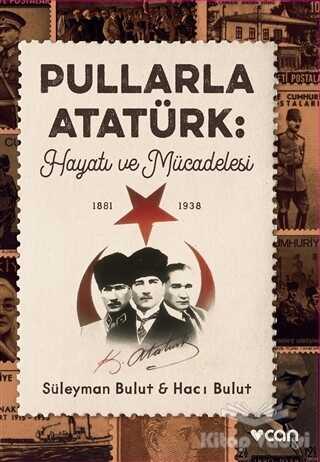 Can Yayınları - Pullarla Atatürk: Hayatı ve Mücadelesi (1881-1938)