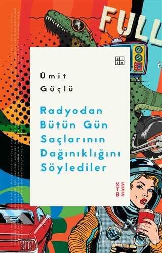 Ketebe Yayınları - Radyodan Bütün Gün Saçlarının Dağınıklığını Söylediler