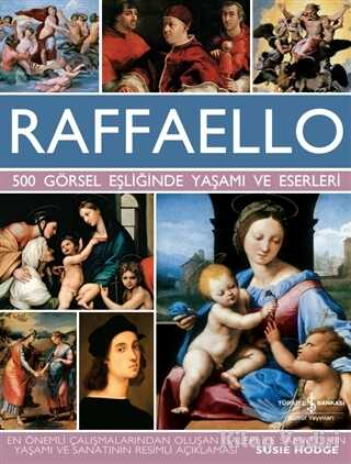 İş Bankası Kültür Yayınları - Raffaello - 500 Görsel Eşliğinde Yaşamı ve Eserleri