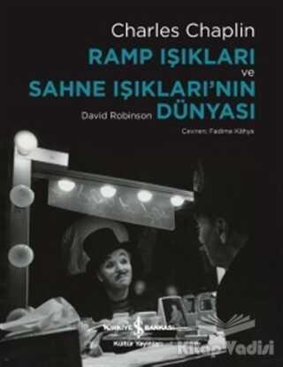 İş Bankası Kültür Yayınları - Ramp Işıkları ve Sahne Işıkları'nın Dünyası