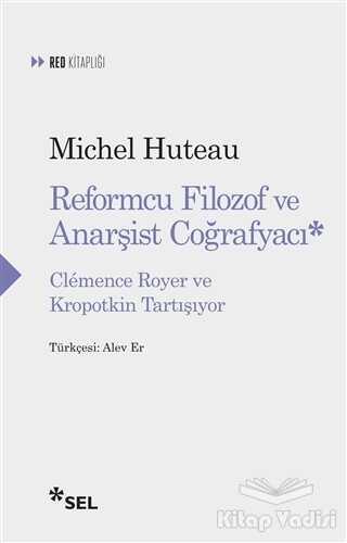 Sel Yayıncılık - Reformcu Filozof ve Anarşist Coğrafyacı