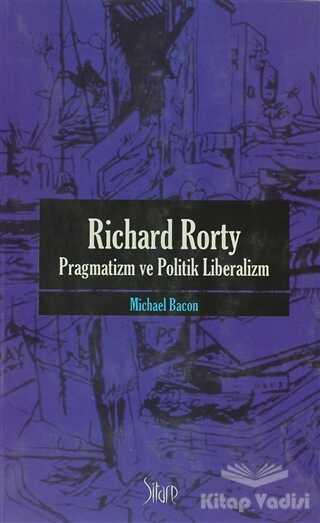 Sitare Yayınları - Richard Rorty - Pragmatizm ve Politik Liberalizm