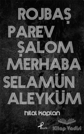 Profil Yayıncılık - Rojbaş, Parev, Şalom, Merhaba, Selamün Aleyküm