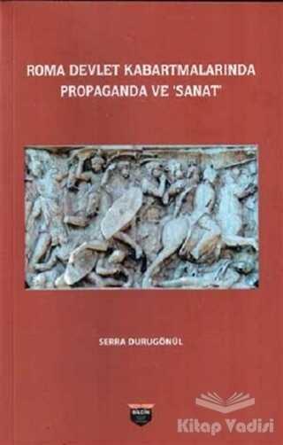 Bilgin Kültür Sanat Yayınları - Roma Devlet Kabartmalarında Propaganda ve Sanat