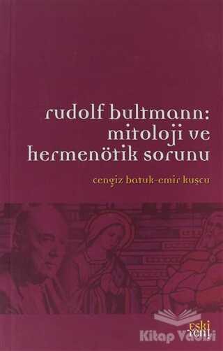 Eski Yeni Yayınları - Rudolf Bultmann: Mitoloji ve Hermenötik Sorunu