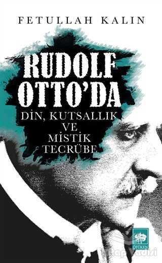 Ötüken Neşriyat - Rudolf Otto'da Din, Kutsallık ve Mistik Tecrübe