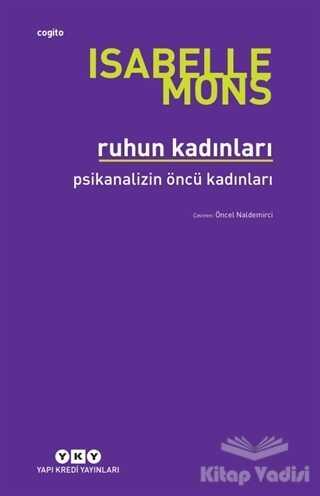 Yapı Kredi Yayınları - Ruhun Kadınları - Psikanalizin Öncü Kadınları