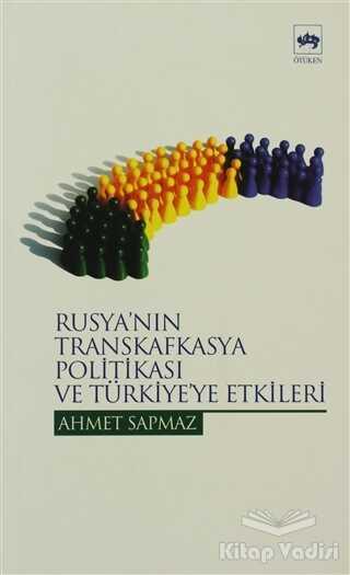 Ötüken Neşriyat - Rusya'nın Transkafkasya Politikası ve Türkiye'ye Etkileri