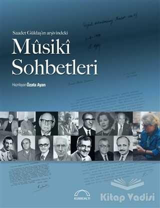 Kubbealtı Neşriyatı Yayıncılık - Saadet Güldaş'ın Arşivindeki Musiki Sohbetleri