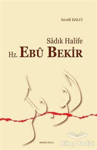 Ankara Okulu Yayınları - Sadık Halife Hz. Ebu Bekir