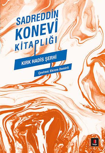 Kapı Yayınları - Sadreddin Konevi Kitaplığı - Kırk Hadis Şerhi