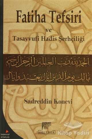 Gelenek Yayıncılık - Sadreddin Konevi'nin Fatiha Tefsiri ve Tasavvufi Hadis Şerhçiliği