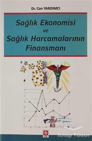 Ekin Basım Yayın - Akademik Kitaplar - Sağlık Ekonomisi ve Sağlık Harcamalarının Finansmanı