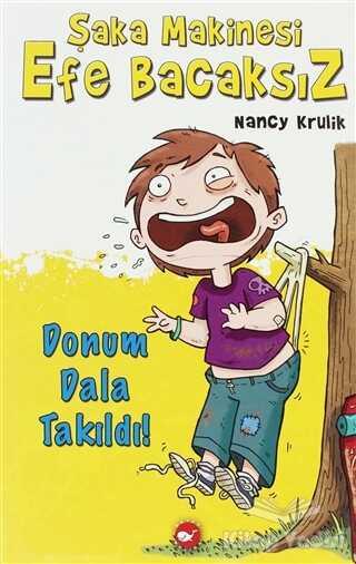 Beyaz Balina Yayınları - Şaka Makinesi Efe Bacaksız 3. Kitap - Donum Dala Takıldı!