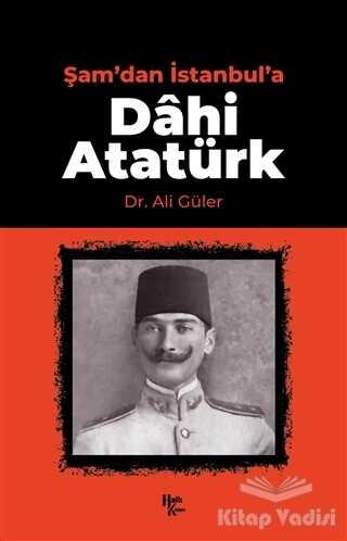 Halk Kitabevi - Şam'dan İstanbul'a Dahi Atatürk