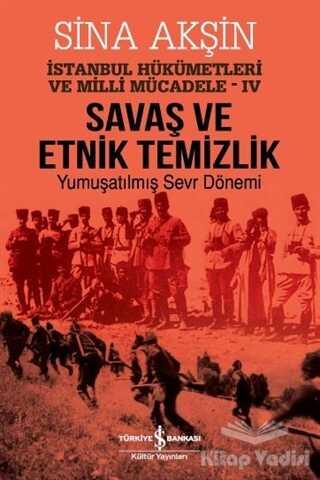 İş Bankası Kültür Yayınları - Savaş ve Etnik Temizlik - İstanbul Hükümetleri ve Milli Mücadele 4