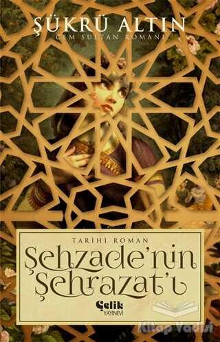 Çelik Yayınevi - Şehzade'nin Şehrazat'ı