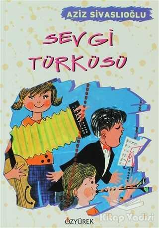 Özyürek Yayınları - Hikaye Kitapları - Sevgi Türküsü