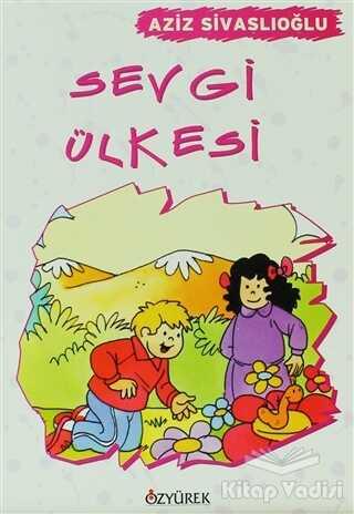 Özyürek Yayınları - Hikaye Kitapları - Sevgi Ülkesi