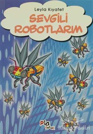 Pia Çocuk Yayınları - Sevgili Robotlarım