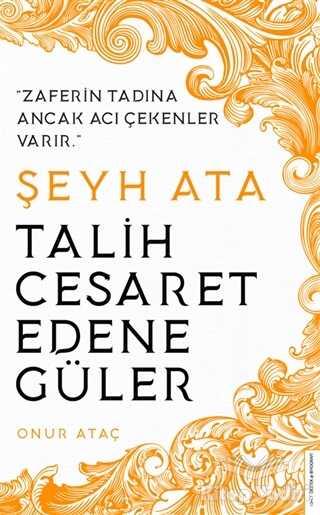 Destek Yayınları - Şeyh Ata - Talih Cesaret Edene Güler