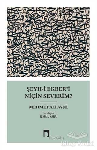 Dergah Yayınları - Şeyh-i Ekber'i Niçin Severim?