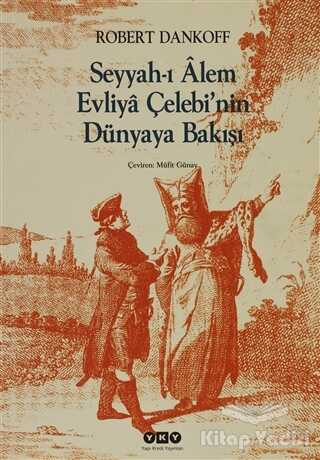 Yapı Kredi Yayınları - Seyyah'ı Alem Evliya Çelebi'nin Dünyaya Bakışı