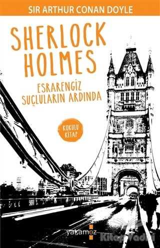 Yakamoz Yayınevi - Sherlock Holmes - Esrarengiz Suçluların Ardında