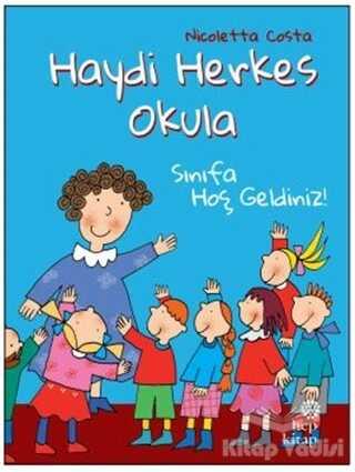 Hep Kitap - Sınıfa Hoş Geldiniz! - Haydi Herkes Okula